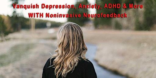 Vanquish Depression, Anxiety, ADHD & More WITH Noninvasive Neurofeedback