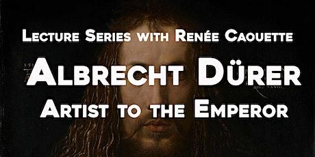 "Lecture Series ""Albrecht Dürer: Artist to the Emperor"" tickets"