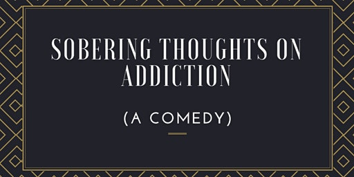 Sobering Thoughts on Addiction (A Comedy)