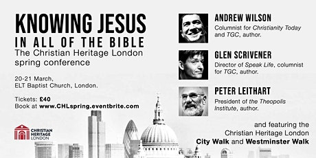 Knowing Jesus in All of the Bible -  Christian Heritage London conference tickets