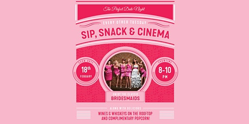 Sip, Snack & Cinema - Bridesmaids
