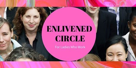 ENLIVENED CIRCLE - For Ladies who Work tickets