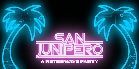 SAN JUNIPERO - RETROWAVE NIGHT - FREE W/RSVP tickets