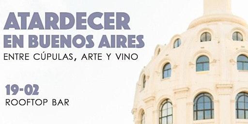 Atardecer en Buenos Aires: entre cúpulas, arte y vino