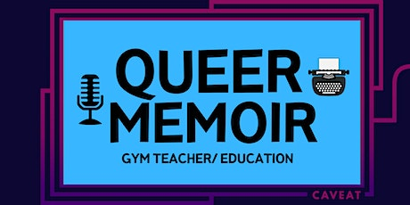 Queer Memoir: EDUCATION/GYM TEACHER tickets