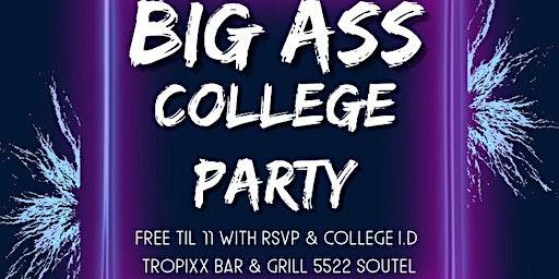 BIG A** COLLEGE PARTY @ TROPIXX