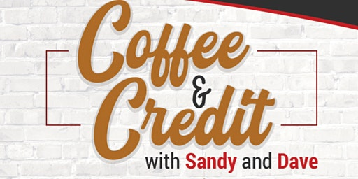 Coffee & Credit w/ Sandy + Dave (March Meetup)