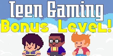 Teen Gaming: Bonus Level tickets