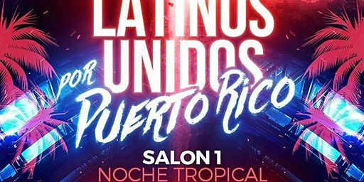 Latinos Unidos por PR Salon 1 Noche Tropical