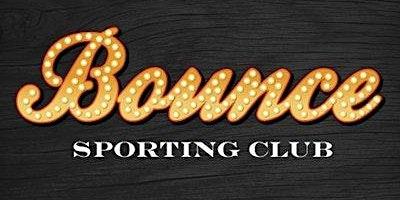 BOUNCE SPORTING CLUB - SATURDAY, JAN. 25th