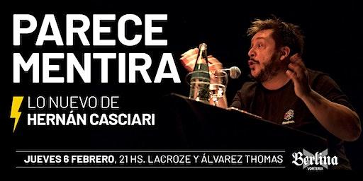 «PARECE MENTIRA» (HERNÁN CASCIARI) — JUE 6 FEB, Buenos Aires