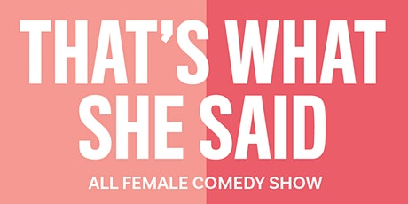 That's What She Said: All Female Comedy Show tickets