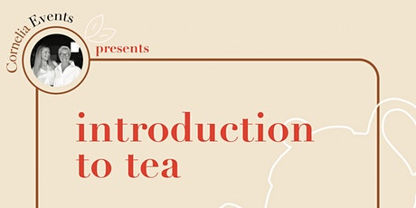 Introduction To Tea by Cornelia Events  tickets