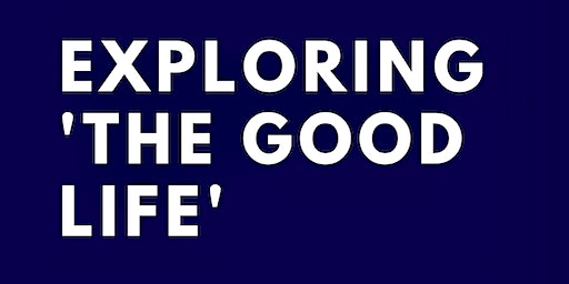 Exploring 'The Good Life'