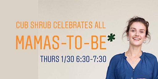 Cub Shrub Celebrates All Mamas and Mamas-To-Be