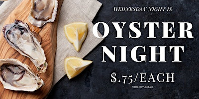 $.75 Oyster Night Every Wednesday