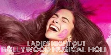 Ladies Night Out - Bollywood Musical Holi !!! tickets