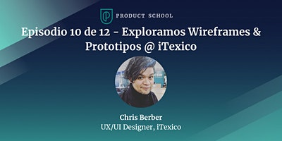 Episodio 10 de 12 - Exploramos Wireframes & Prototipos @ iTexico