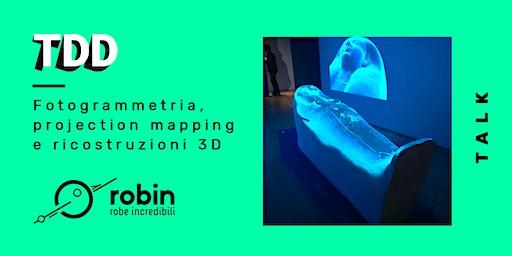 Fotogrammetria, projection mapping e ricostruzioni 3D