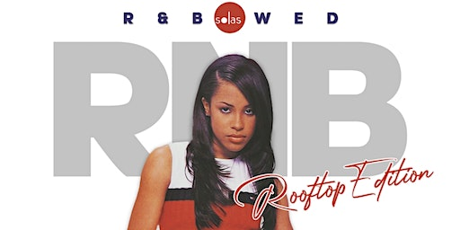 R&B WEDNESDAY  @ SOLAS ROOFTOP  EVERYBODY FREE TIL 12 WITH RSVPS