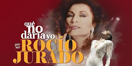 Qué no daría yo, por ser Rocío Jurado | Huelva - Casa Colón entradas