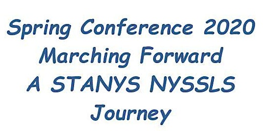 Spring Conference 2020: Marching Forward- A STANYS NYSSLS Journey