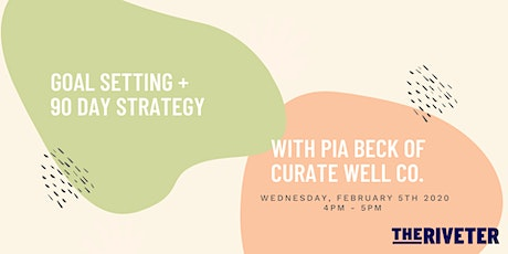 Goal Setting + 90 Day Strategy w/ Pia Beck of Curate Well Co. tickets