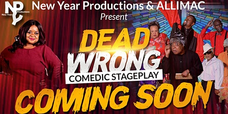 """""""Dead Wrong Comedic Stageplay"""" ! tickets"""