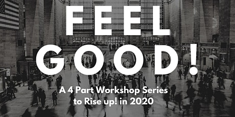 FEEL GOOD! A 4-Part Workshop Series to Rise up! in 2020 tickets