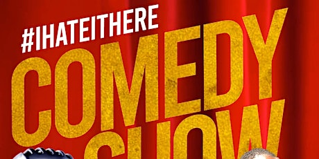 #IHATEITHERE COMEDY SHOW  tickets