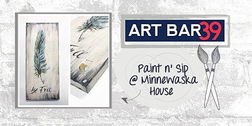 Minnewaska House   ART BAR 39   Public Paint & Sip   Be Free on Wood   Free Drink