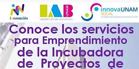 Charla Informativa de los servicios de la Incubadora de InnovaUNAM Social boletos