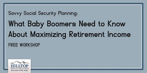Savvy Social Security Planning Workshop: What Baby Boomers Need to Know