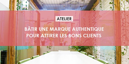 Bâtir une marque authentique pour attirer les bons clients