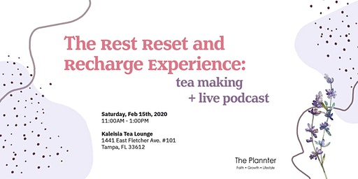 The Rest Reset and Recharge Experience: Tea Making+ Live Podcast Workshop