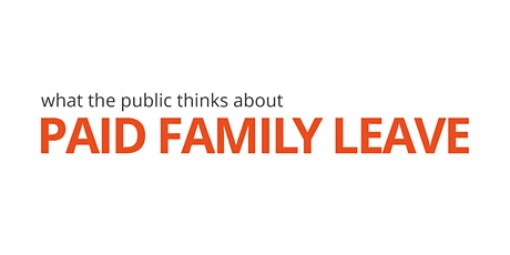 What the Public Thinks About Paid Family Leave tickets