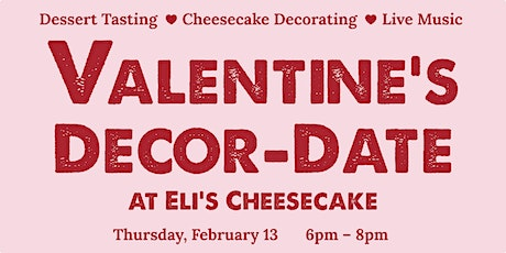 Valentine's Decor-Date at Eli's Cheesecake  tickets