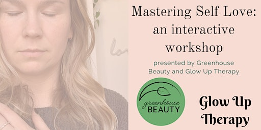 Mastering Self Love: an interactive workshop