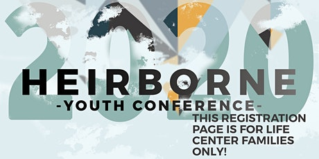 Heirborne Youth Conference 2020 (Life Center Families ONLY)  tickets