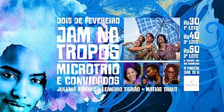 JAM NA TROPOS - MicroTrio e Convidados na Festa de Iemanja ingressos