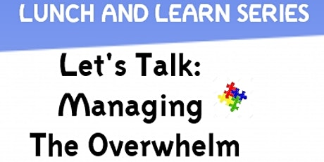 Lunch & Learn: Let's Talk - Managing The Overwhelm tickets