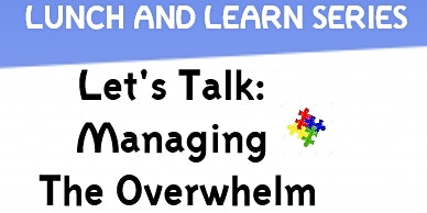 Lunch & Learn: Let's Talk - Managing The Overwhelm