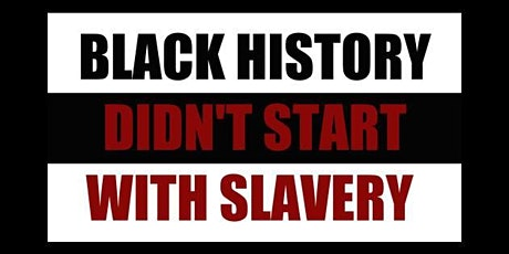Black History Didn't Start with Slavery tickets
