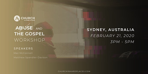 Abuse and the Gospel Workshop - Church in Hard Places- Sydney