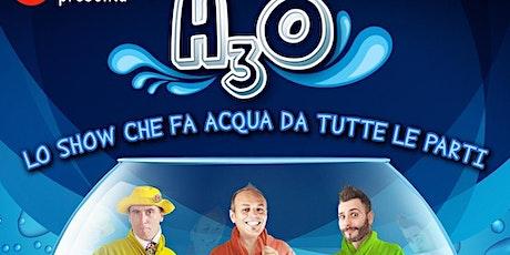 H3O - Lo show che fa acqua da tutte le parti biglietti