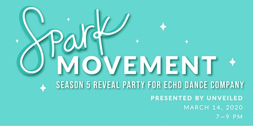 SPARKmovement: Echo Dance Co. Season 5 Reveal Party Presented by UNVEILED