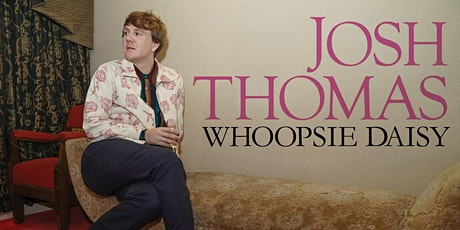 Josh Thomas: Whoopsie Daisy - a work in progress tickets
