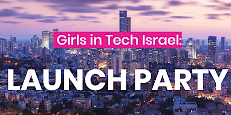 Girls in Tech Israel: LAUNCH PARTY tickets