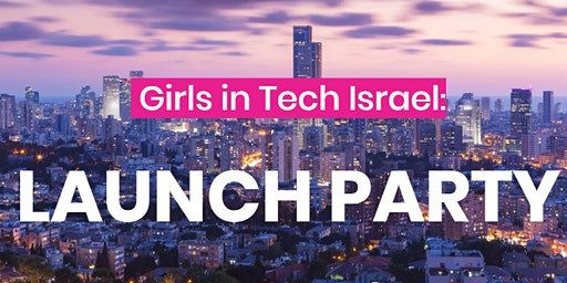Girls in Tech Tel Aviv: LAUNCH PARTY