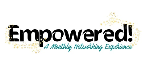 EMPOWERED: A Monthly Networking Experience! tickets